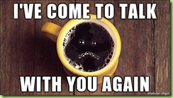 coffee I've come to talk to you again