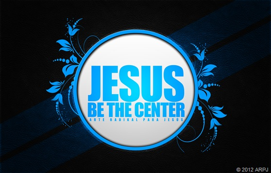 Jesús be the center