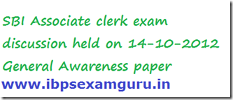SBI Associate clerk exam discussion held on 14-10-2012 General Awareness paper