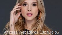 Amores Verdaderos Capitulo 56