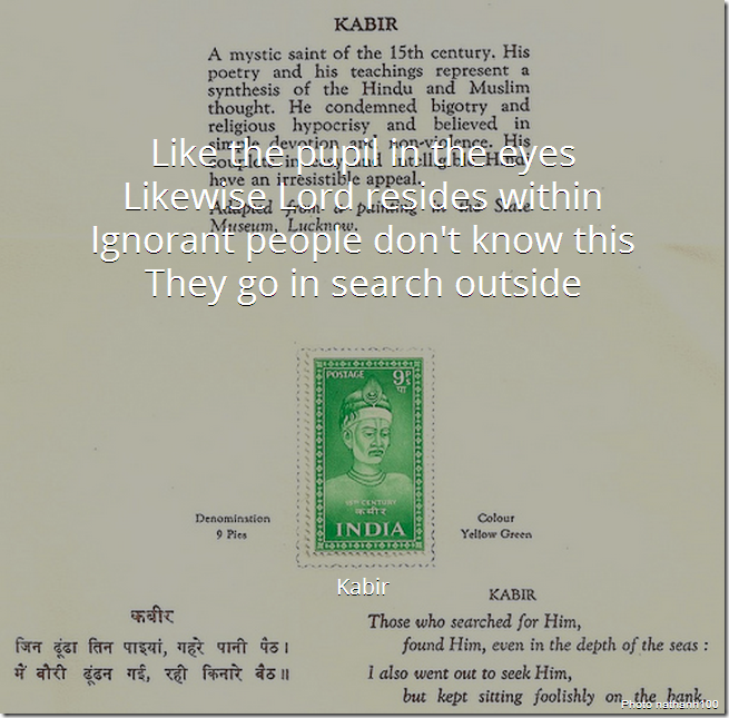 Like the pupil in the eyes, likewise Lord resides within. Ignorant people don't know this, they go in search outside. [Kabir]
