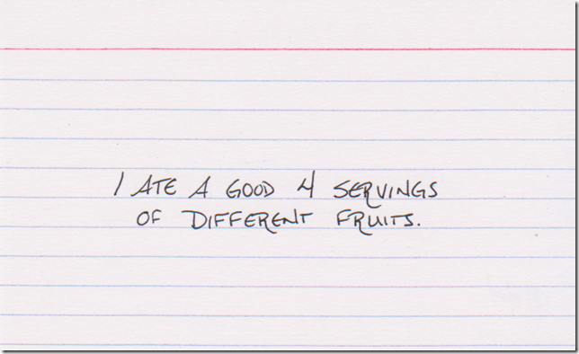 I ate a good 4 servings of different fruits.