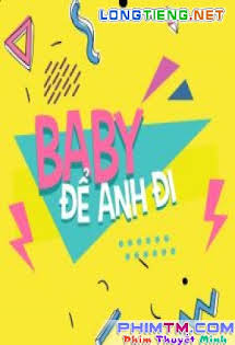 Baby, Để Anh Đi - Baby Let Me Go