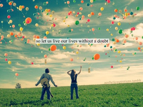 so_let_us_live_our_lives_without_a_doubt_inspiring_photography_quote_quote