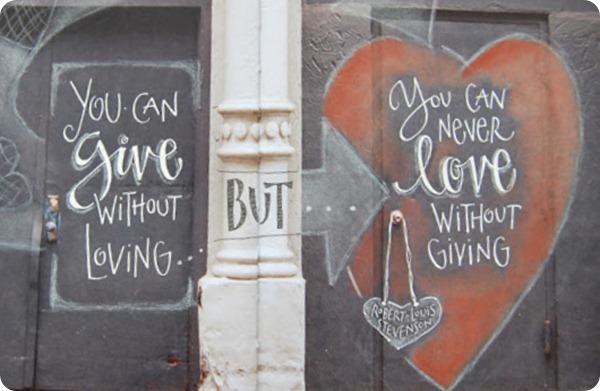 Puedes dar sin amar, pero jamás puedes amar sin dar. Robert Louis Stevenson