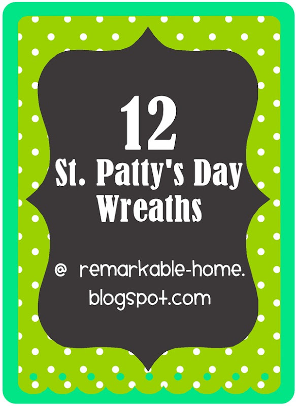 12 St. Patrick's Day Wreaths @ ReMarkable-Home.blogspot.com. Come See!