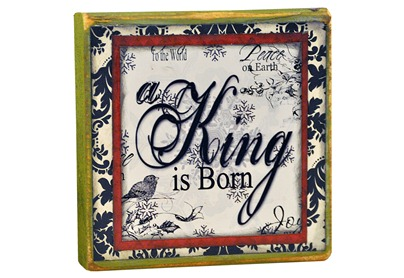 A King is Born Block 4x6