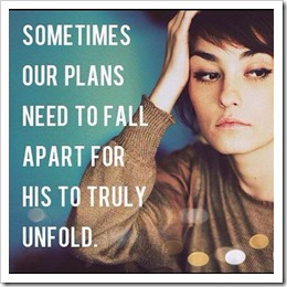 Sometimes our plans need to fall apart for his to truly unfold