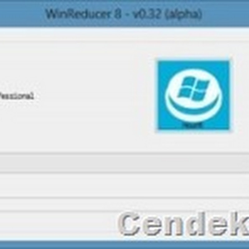 Memodifikasi Installer Windows 8 dengan Win Reducer 8