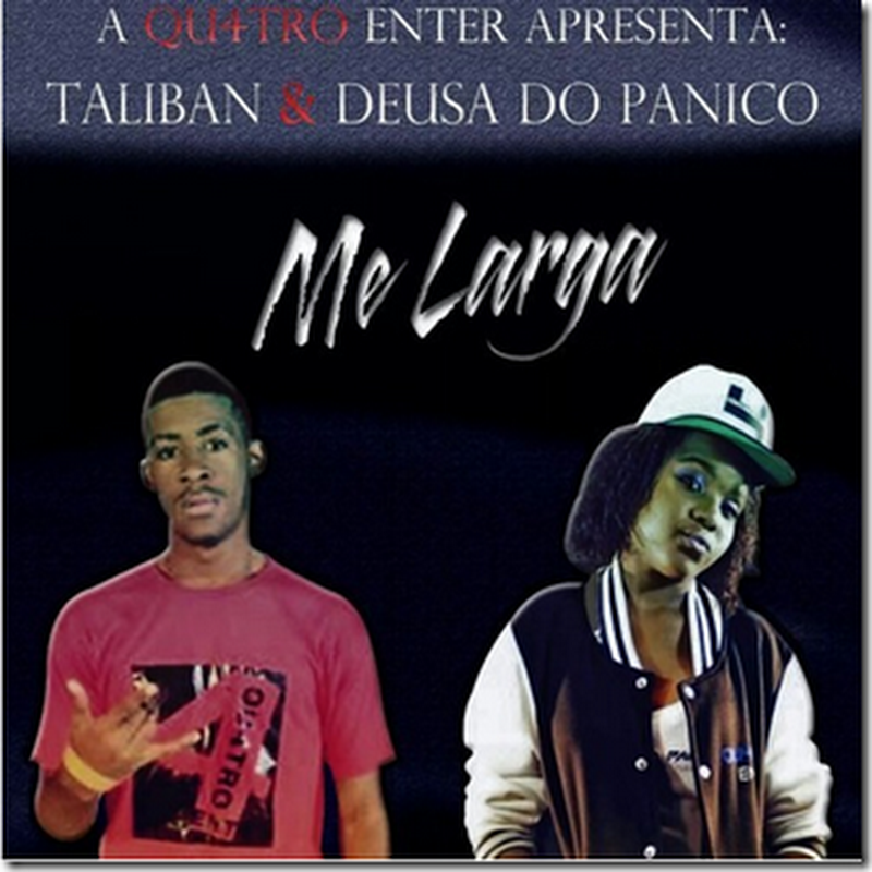 Taliban feat Deusa Do Paniko - Me Larga [Download]