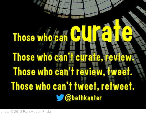 'Those who can, curate ... Those who can't tweet, retweet @bethkanter' photo (c) 2012, Ron Mader - license: http://creativecommons.org/licenses/by-sa/2.0/