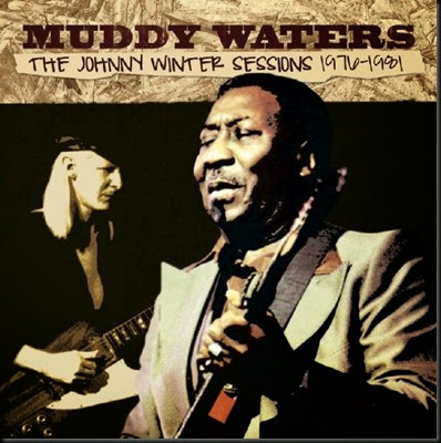 Muddy Waters - The Johnny Winter Sessions 1976-1981