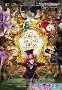 Alice Ở Xứ Sở Diệu Kỳ 2: Alice Nhìn Qua Gương Soi - Alice Through the Looking Glass Tập HD 1080p Full