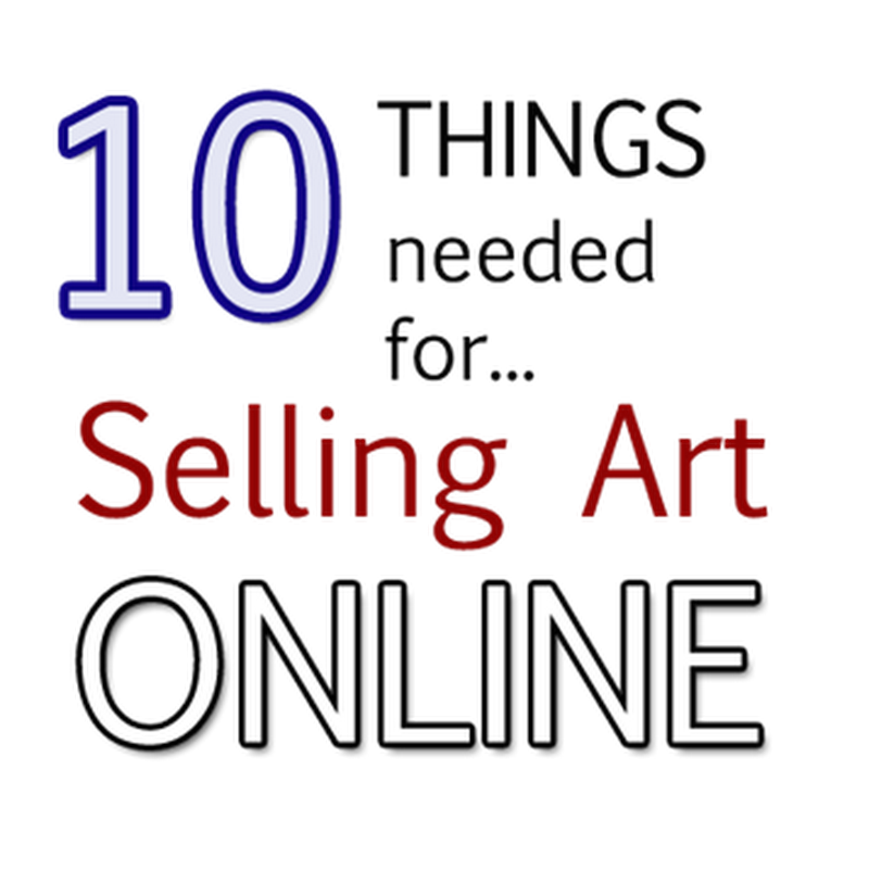 10 Things Artists Need for Selling Art Online