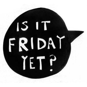 is_it_friday_yet_quote