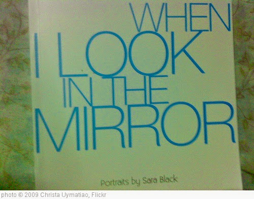 'Sara Black's When I look in the mirror' photo (c) 2009, Christa Uymatiao - license: https://creativecommons.org/licenses/by-nd/2.0/