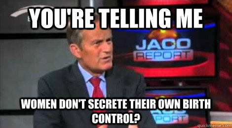 Akin says, 'You're telling me women don't secrete their own birth control?'