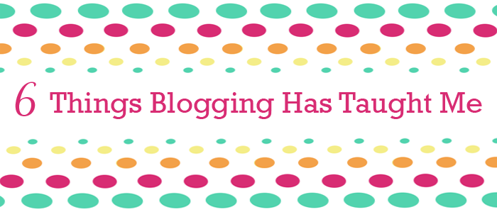 6-Things-Blogging-Has-Taught-Me-Smaller