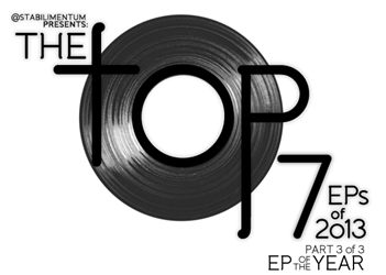 The Top 7 EPs of 2013, Part 3