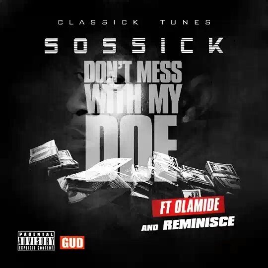 (SNM MUSIC) SOSSICK ft OLAMIDE & REMINISCE_DONT MESS WITH MY DOE