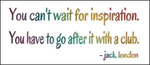 you cannot wait for inspiration