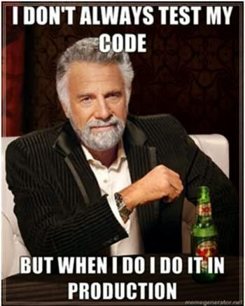 I don't always test my code, but when I do I do it in production