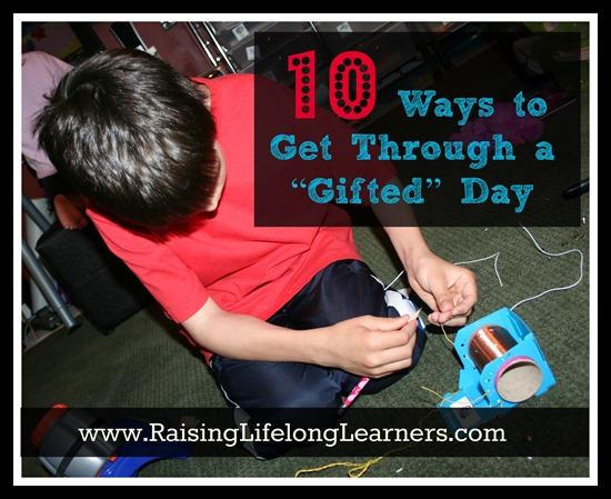 "10 Ways to Get Through a ""Gifted"" Day via raisinglifelonglearners.com"