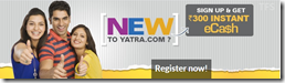 Yatra:  Sign up and Get Rs.200 Instant e-Cash