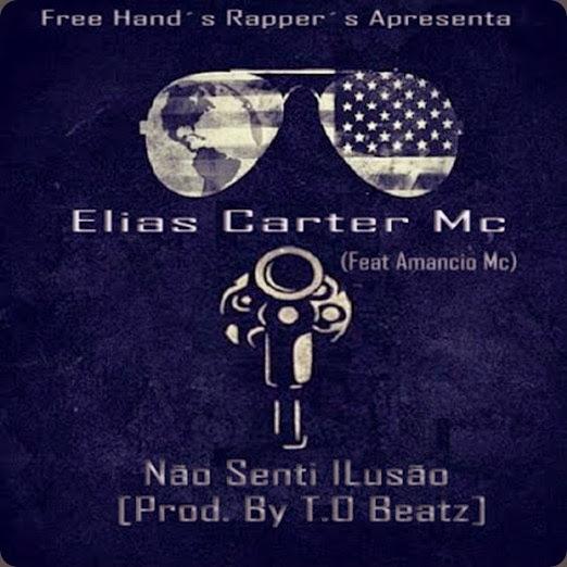 Elias Carter - Não Senti ilusão(Feat Amancio Mc)[Prod. By T.O Beatz] Capa official