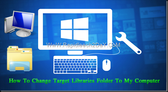 Windows/File Explorer Always Opens in Libraries folder in Windows 7, 8 - How to change target folder to my computer