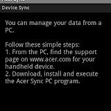 Acer Sync is a built in app that allows you to synchonise with your PC provided you have Acer Sync installed there as well