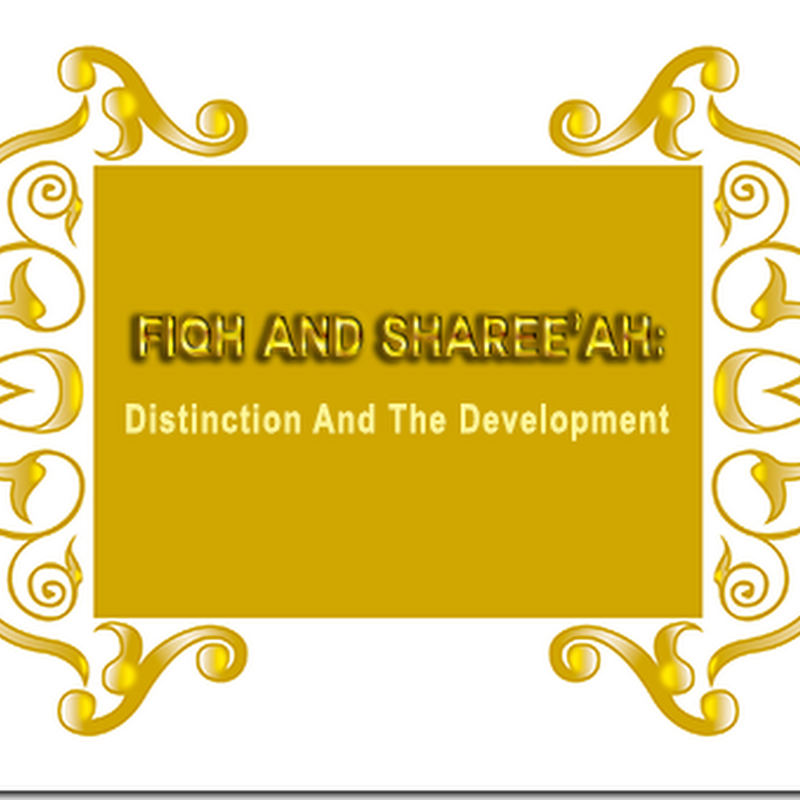 Fiqh and Sharee'ah: Distinction And The Development