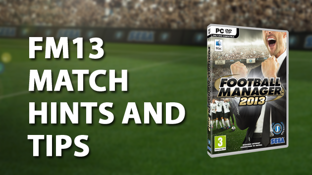 Match hints and tips FM13