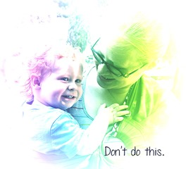 don't do this - life as their mom