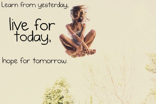 learn_from_yesterday_live_for_today_hope_for_tomorrow_inspiring_photography_quote_quote
