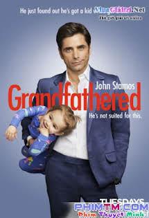 Ông Nội Bất Đắc Dĩ 1 - Grandfathered :Phần 1