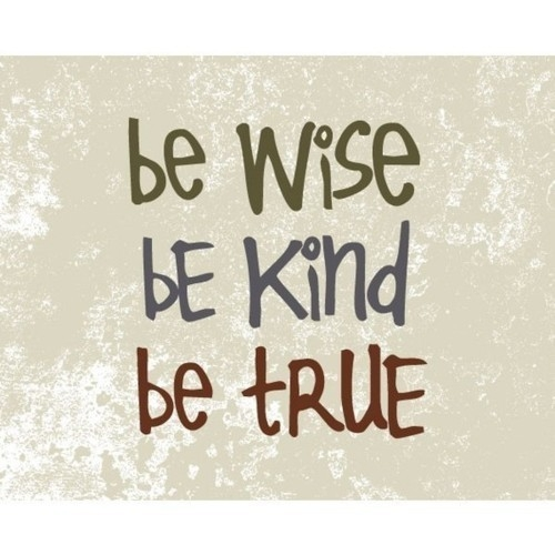 be_wise_be_kind_be_true_quote