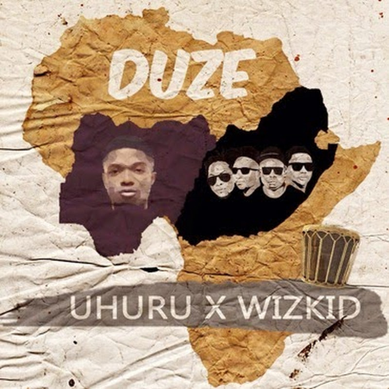 Uhuru ft Wizkid - Duze (Original) [Download]