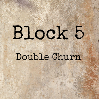 Block 5 - Double Churn