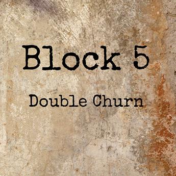 Block 5 - Double Churn