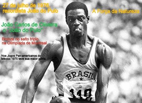 """27 de julho de 1976,  O recordista João do Pulo A Força da Natureza João Carlos de Oliveira, o """"João do Pulo"""", ganha o bronze no salto triplo, na Olimpíada de Montreal.  No ano anterior 1975 , nos Jogos Pan-americanos do México, teve sua maior glória. Com um salto de 17,89 metros, entrou para a história com um recorde mundial que levaria 10 anos para ser superado. http://zambukaki.blogspot.com.br/"""
