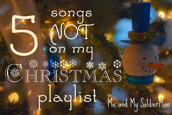 Me and My SoldierMan: 5 songs NOT on my Christmas playlist