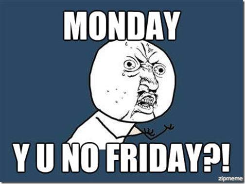 Y U NO Monday