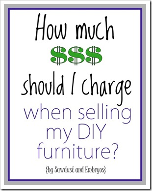 A guide to pricing your DIY Furniture! {Sawdust and Embryos}_thumb[3]
