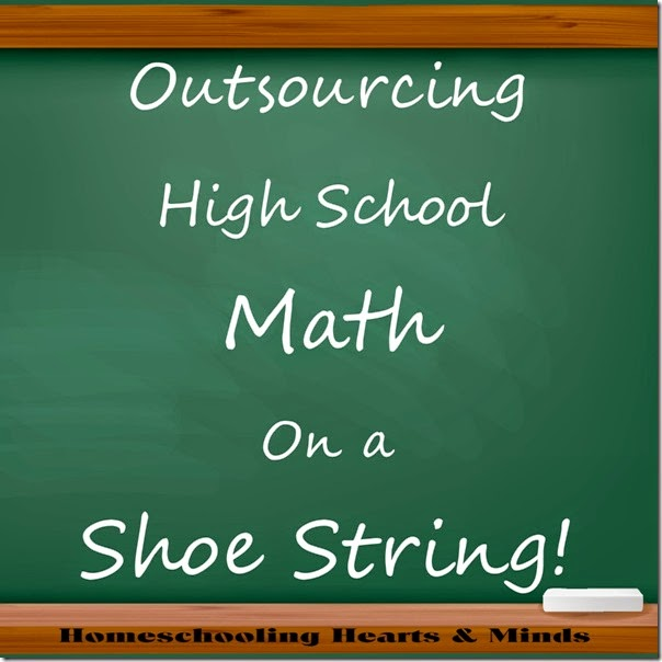 Outsourcing High School Math on a Shoe String @Homeschooling Hearts & Minds