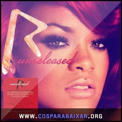 CD Rihanna - Unreleased (2013), Baixar Cds, Download, Cds Completos