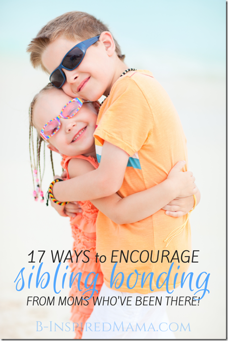 17 Ways to Encourage Sibling Bonding
