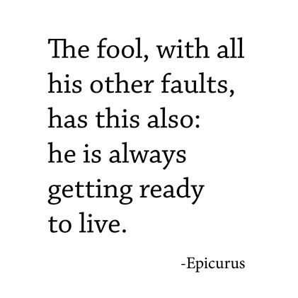 courage for the week -- epicurus