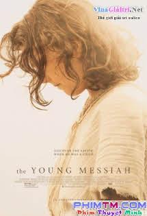 Thời Niên Thiếu Của Đấng Thiên Sai - The Young Messiah Tập HD 1080p Full