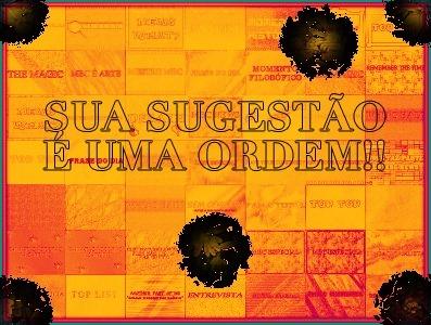 SUA SUGESTÃO É UMA ORDEM!